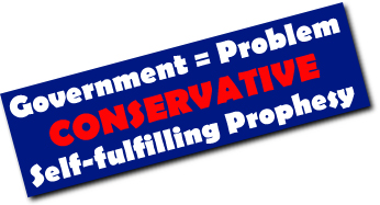 Government is the Problem, a conservative self-fulfilling prophesy